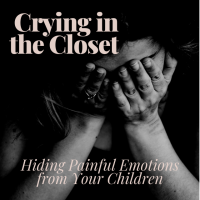 Crying in the closet: Hiding Painful Emotions from Your Children