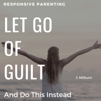 Let Go of Guilt.... and Do This Instead