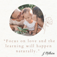 Focus on love and the learning will happen naturally